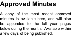 Approved Minutes A copy of the most recent approved minutes is available here, and will also be appended to the full year pages below during the month.  Available within a few days of being published.