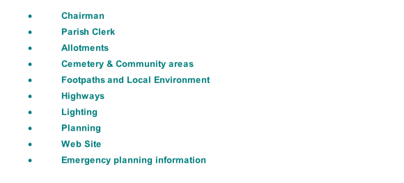 Chairman Parish Clerk Allotments Cemetery & Community areas Footpaths and Local Environment Highways Lighting Planning Web Site Emergency planning information